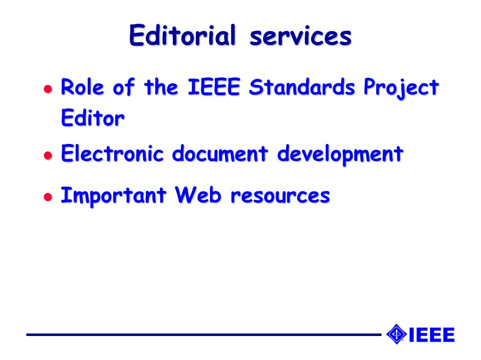 Editorial services l Role of the IEEE Standards Project Editor l Electronic document development l Important Web resources