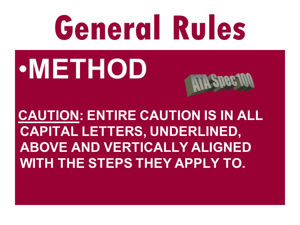METHOD WARNING: ENTIRE WARNING IS IN ALL CAPITAL LETTERS, UNDERLINED, ABOVE AND VERTICALLY ALIGNED WITH THE STEPS THEY APPLY TO.