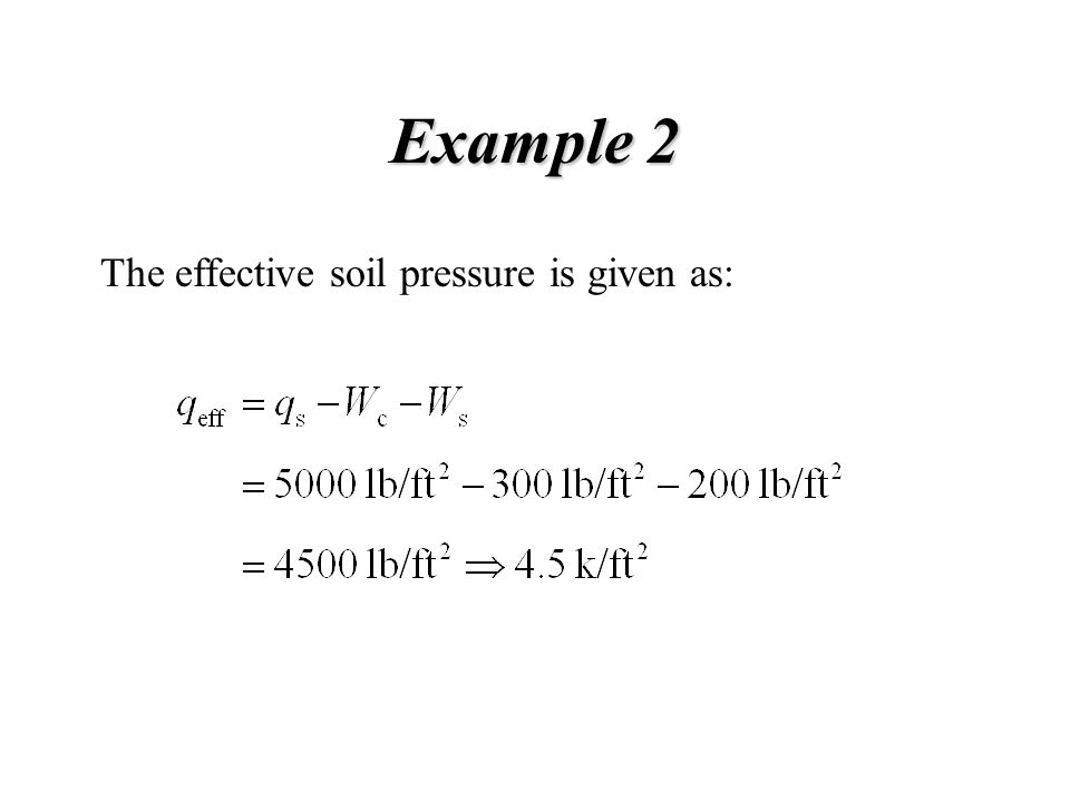 Example 2 The effective soil pressure is given as: