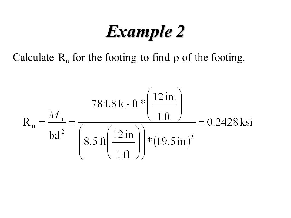 Example 2 Calculate R u for the footing to find  of the footing.