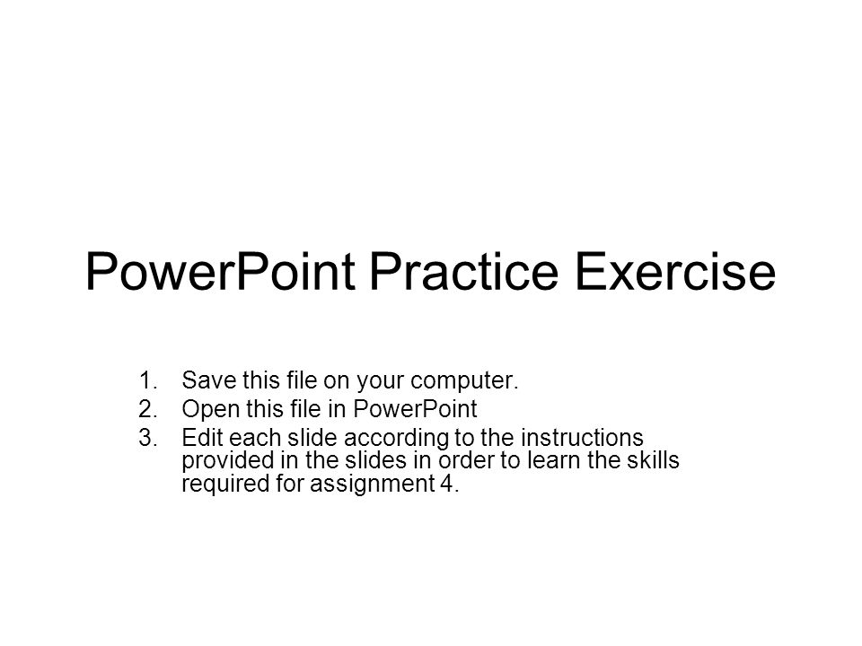 PowerPoint Practice Exercise 1.Save this file on your computer.