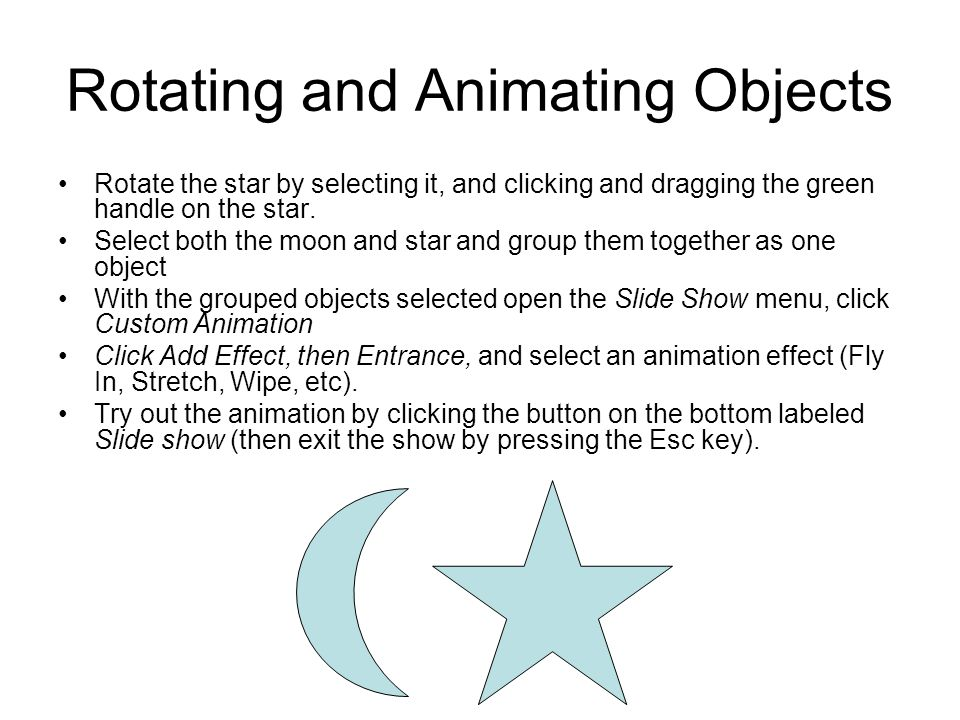 Rotating and Animating Objects Rotate the star by selecting it, and clicking and dragging the green handle on the star.