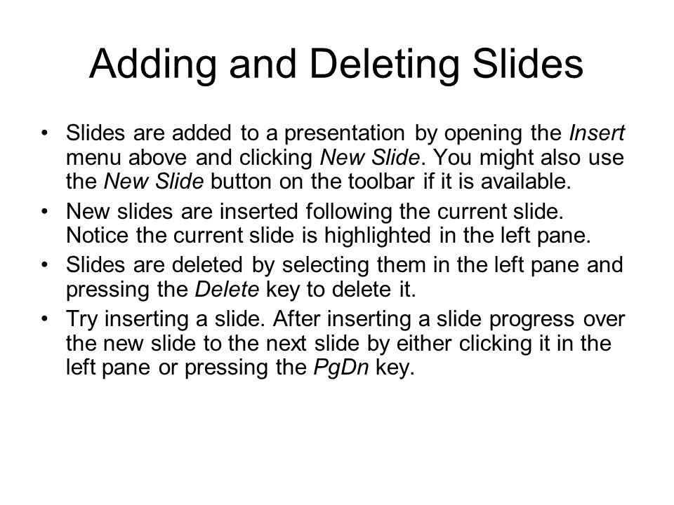 Adding and Deleting Slides Slides are added to a presentation by opening the Insert menu above and clicking New Slide.