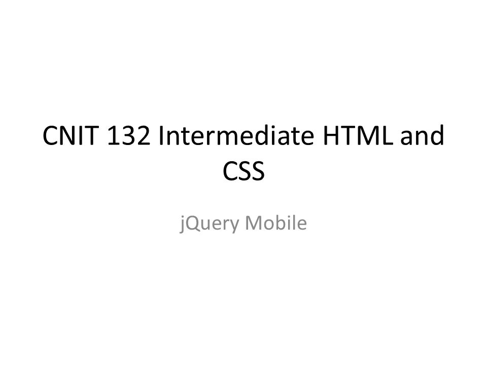 CNIT 132 Intermediate HTML and CSS jQuery Mobile