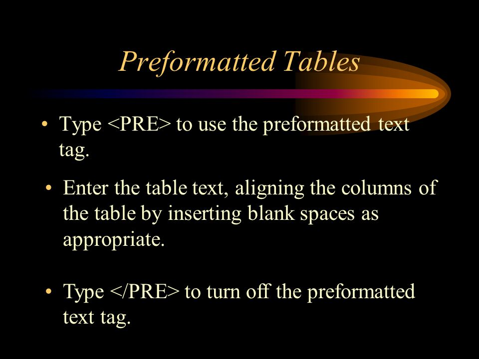 Preformatted Tables Type to use the preformatted text tag.