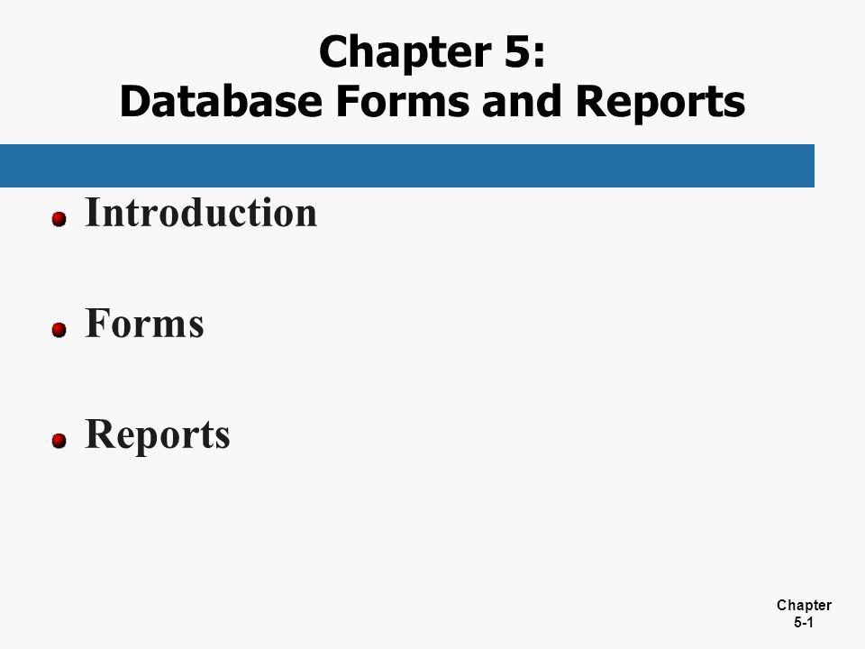 Chapter 5-1 Chapter 5: Database Forms and Reports Introduction Forms Reports