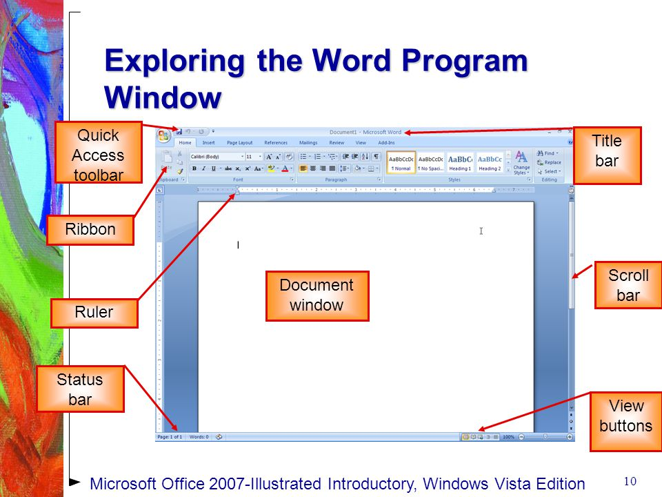 Exploring the Word Program Window 10 Document window Ribbon Title bar Scroll bar Ruler Status bar Quick Access toolbar View buttons Microsoft Office 2007-Illustrated Introductory, Windows Vista Edition