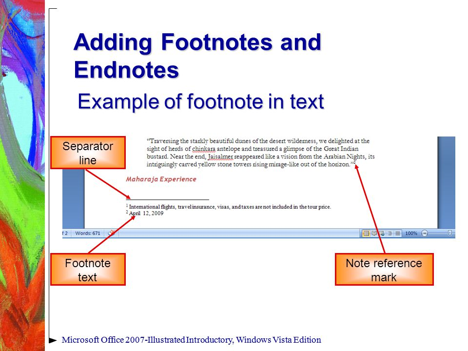 Microsoft Office 2007-Illustrated Introductory, Windows Vista Edition Adding Footnotes and Endnotes Example of footnote in text Microsoft Office 2007-Illustrated Introductory, Windows Vista Edition Footnote text Separator line Note reference mark
