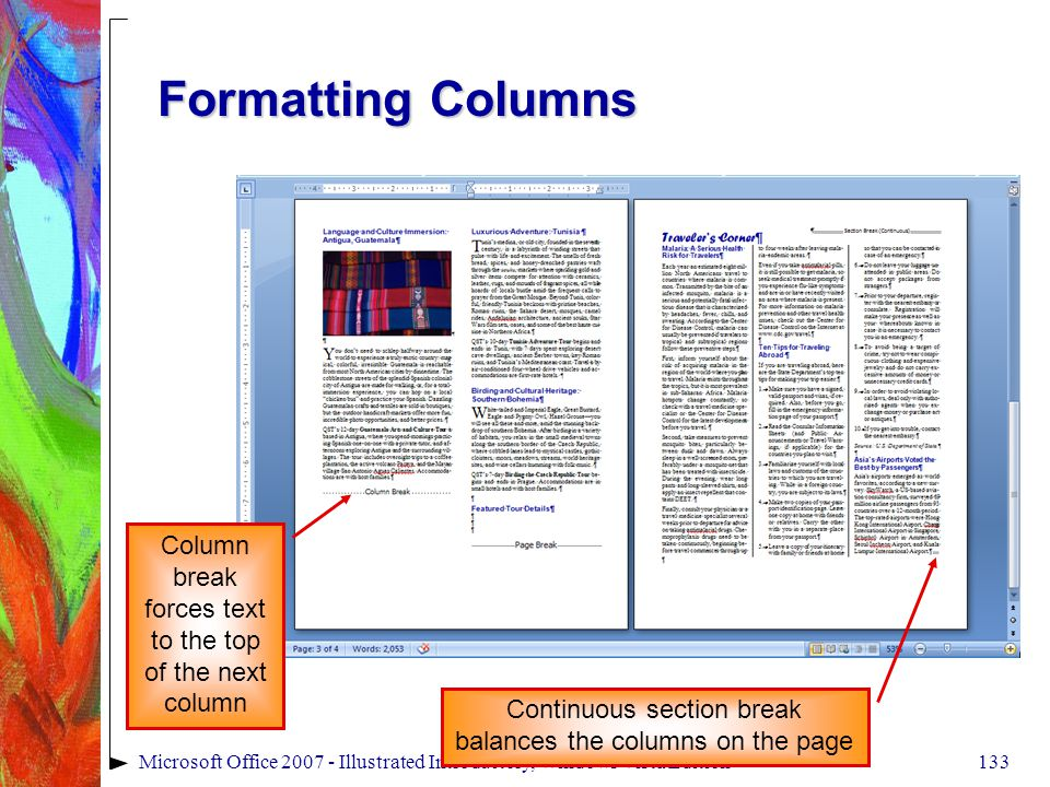 133Microsoft Office 2007 - Illustrated Introductory, Windows Vista Edition Formatting Columns Column break forces text to the top of the next column Continuous section break balances the columns on the page