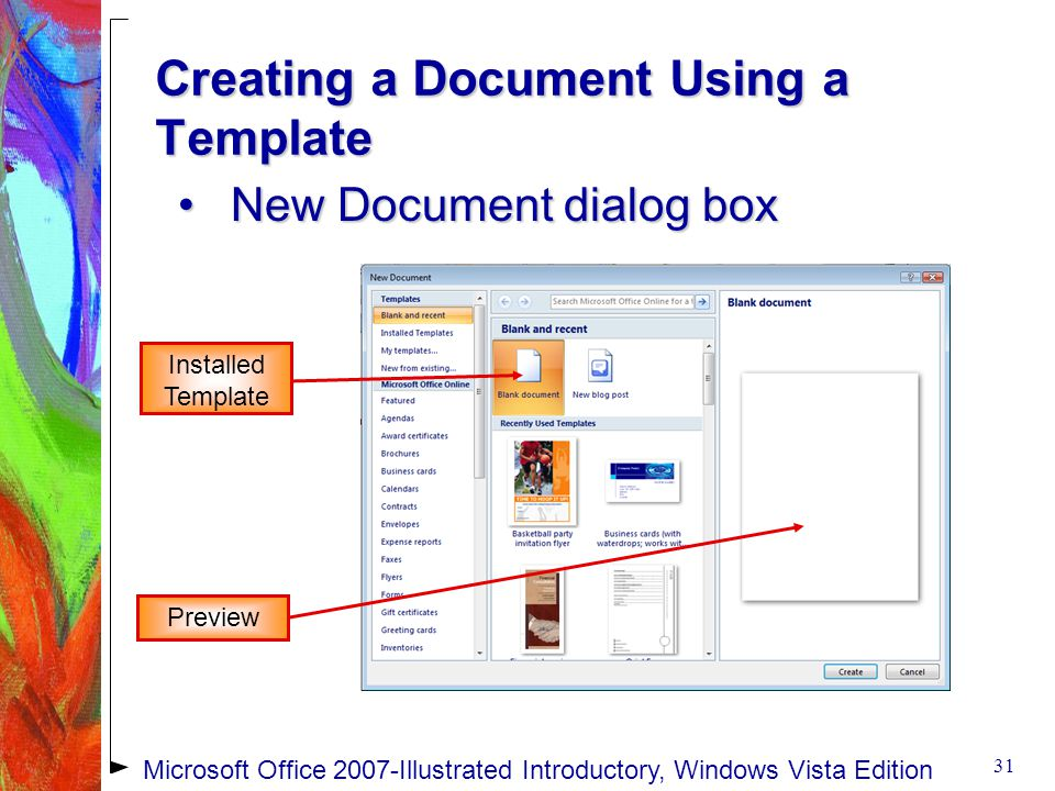 Creating a Document Using a Template New Document dialog boxNew Document dialog box 31 Microsoft Office 2007-Illustrated Introductory, Windows Vista Edition Installed Template Preview