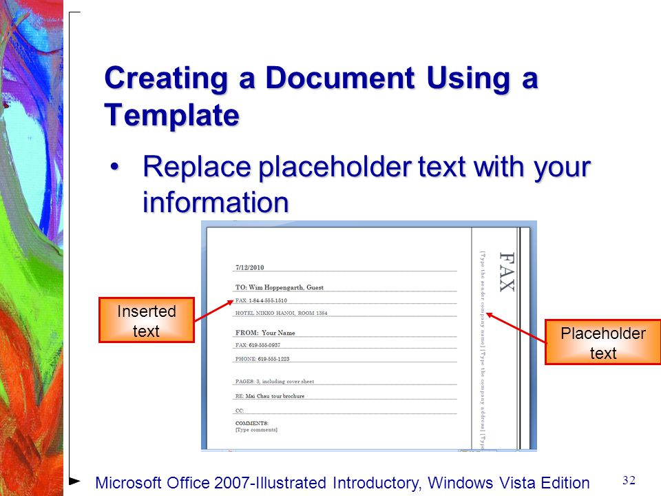 Creating a Document Using a Template Replace placeholder text with your informationReplace placeholder text with your information 32 Inserted text Placeholder text Microsoft Office 2007-Illustrated Introductory, Windows Vista Edition