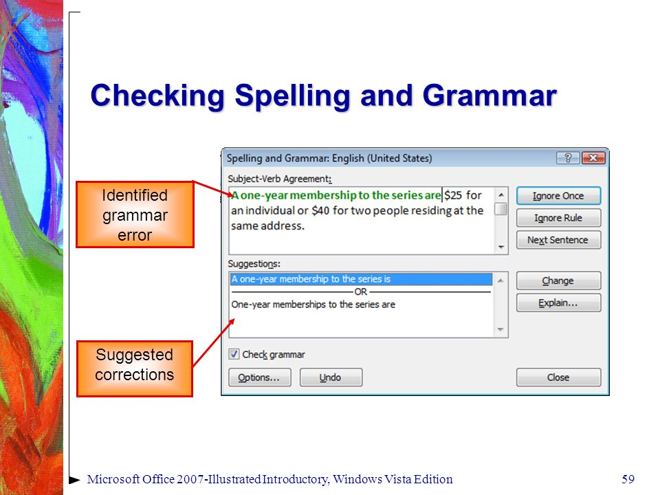 Microsoft Office 2007-Illustrated Introductory, Windows Vista Edition59 Checking Spelling and Grammar Identified grammar error Suggested corrections