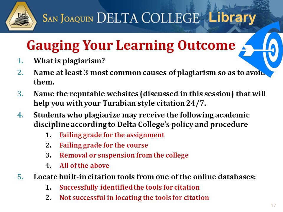 Student Gauging Your Learning Outcome 1.What is plagiarism? 2.Name at least 3 most common causes of plagiarism so as to avoid them. 3.Name the reputab