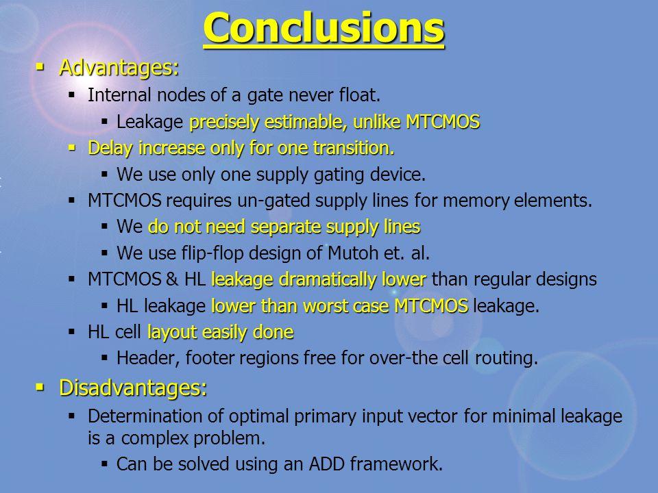 Conclusions  Advantages:  Internal nodes of a gate never float.