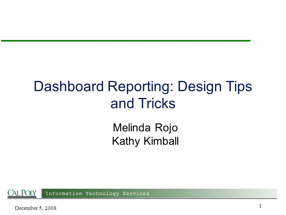 December 5, 2008 1 Dashboard Reporting: Design Tips and Tricks Melinda Rojo Kathy Kimball
