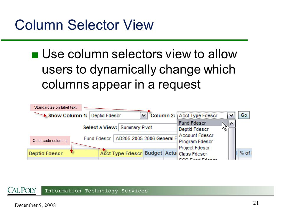 December 5, 2008 21 Column Selector View ■ Use column selectors view to allow users to dynamically change which columns appear in a request