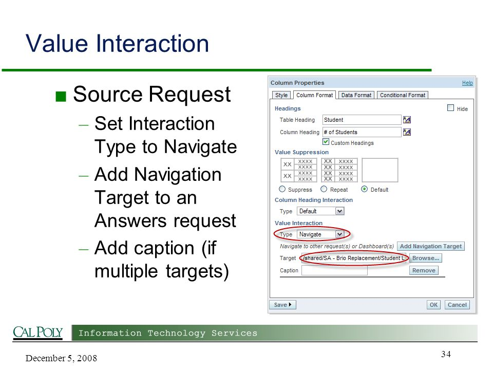 December 5, 2008 34 Value Interaction ■ Source Request – Set Interaction Type to Navigate – Add Navigation Target to an Answers request – Add caption (if multiple targets)