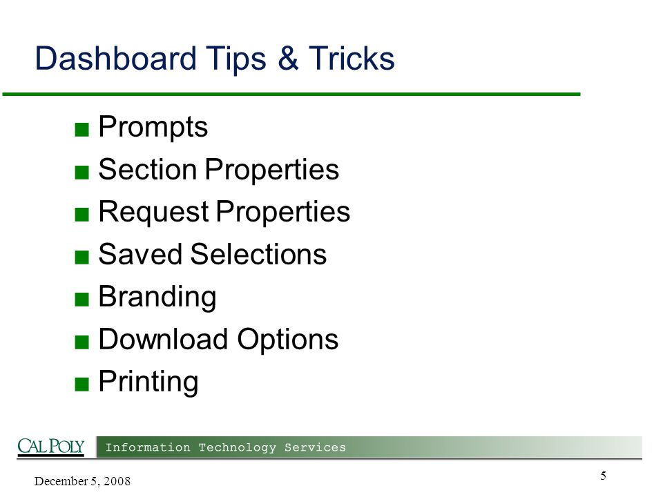 December 5, 2008 5 Dashboard Tips & Tricks ■ Prompts ■ Section Properties ■ Request Properties ■ Saved Selections ■ Branding ■ Download Options ■ Printing