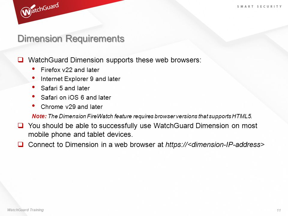 Dimension Requirements  WatchGuard Dimension supports these web browsers: Firefox v22 and later Internet Explorer 9 and later Safari 5 and later Safa