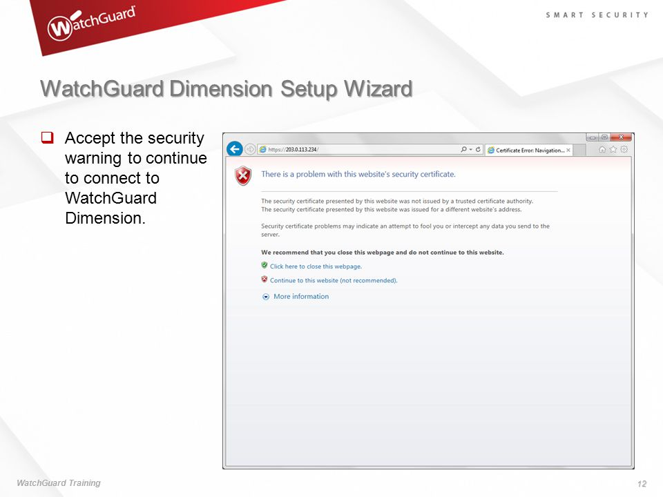 WatchGuard Dimension Setup Wizard  Accept the security warning to continue to connect to WatchGuard Dimension. WatchGuard Training 12