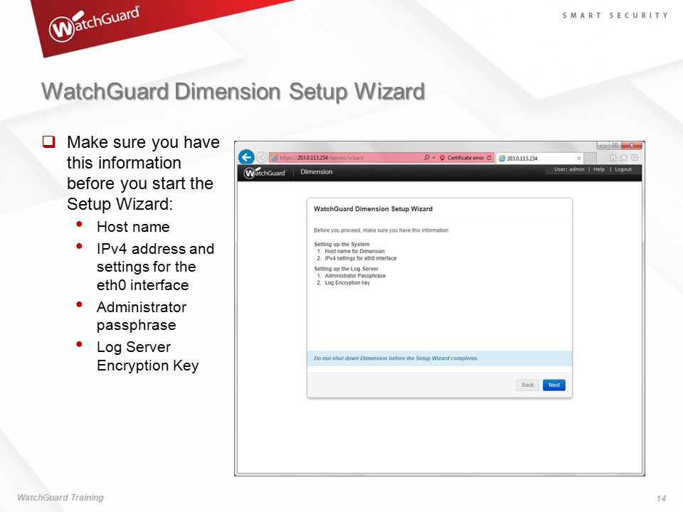 WatchGuard Dimension Setup Wizard  Make sure you have this information before you start the Setup Wizard: Host name IPv4 address and settings for the