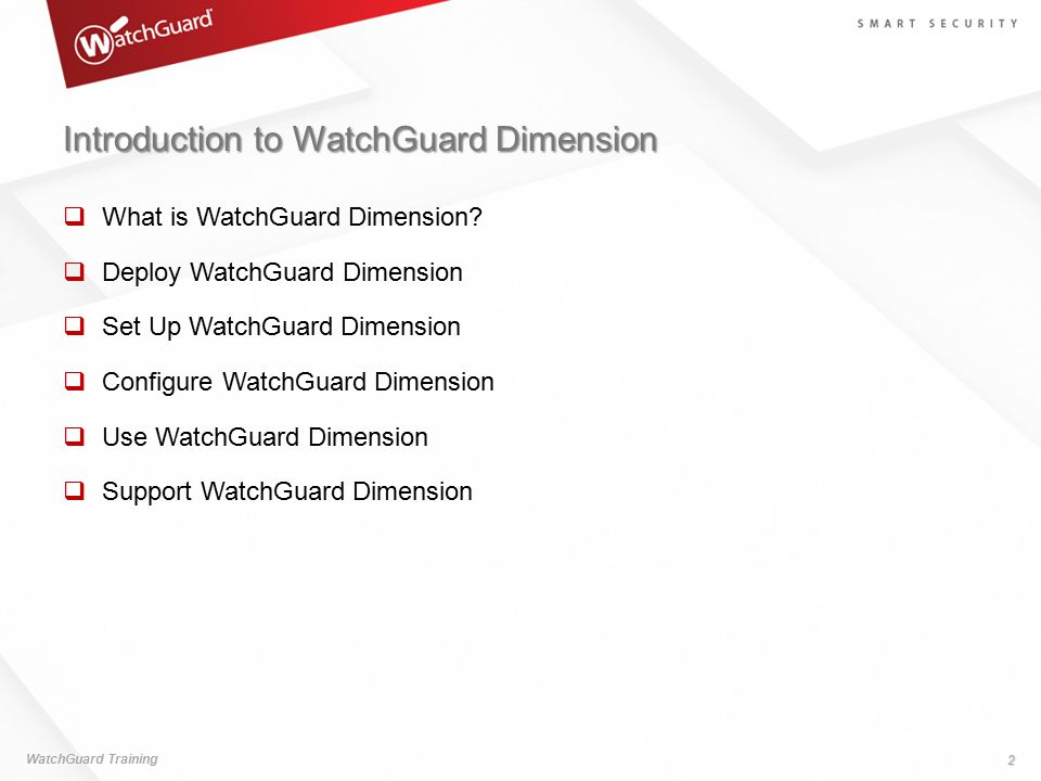 Introduction to WatchGuard Dimension  What is WatchGuard Dimension?  Deploy WatchGuard Dimension  Set Up WatchGuard Dimension  Configure WatchGuar