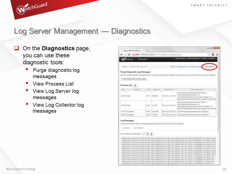 Log Server Management — Diagnostics WatchGuard Training 29  On the Diagnostics page, you can use these diagnostic tools: Purge diagnostic log message