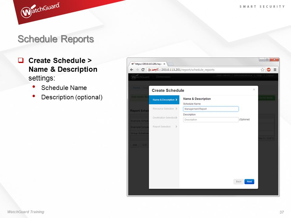 Schedule Reports WatchGuard Training 37  Create Schedule > Name & Description settings: Schedule Name Description (optional)