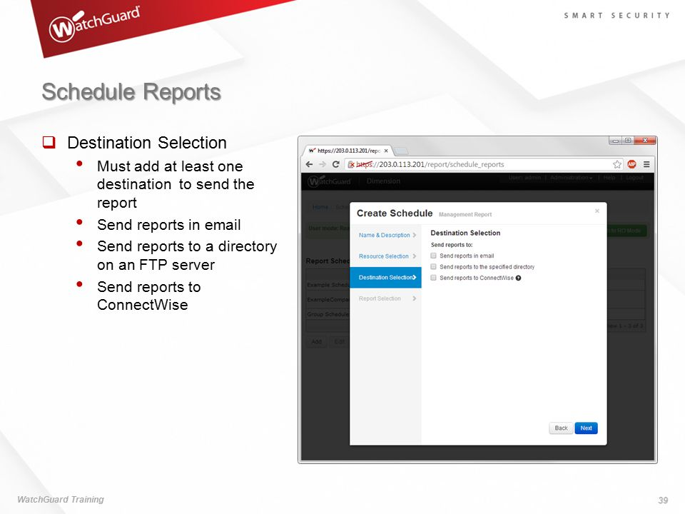 Schedule Reports WatchGuard Training 39  Destination Selection Must add at least one destination to send the report Send reports in email Send report
