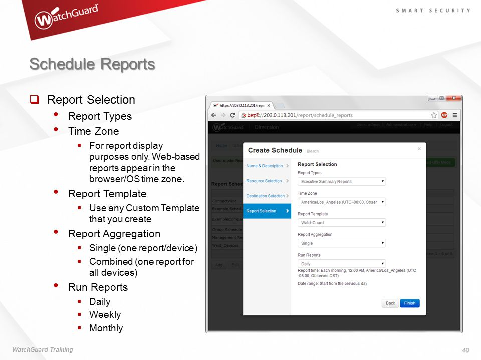 Schedule Reports WatchGuard Training 40  Report Selection Report Types Time Zone  For report display purposes only. Web-based reports appear in the