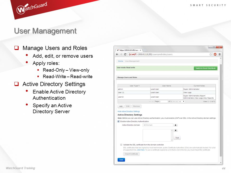 User Management WatchGuard Training 44  Manage Users and Roles Add, edit, or remove users Apply roles:  Read-Only – View-only  Read-Write – Read-wr