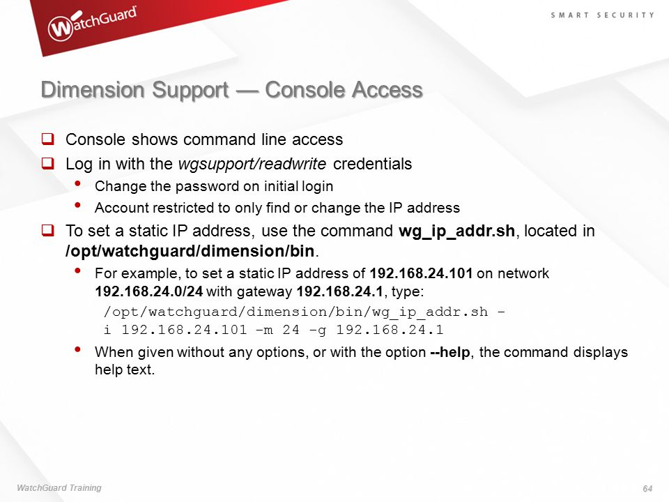 Dimension Support — Console Access  Console shows command line access  Log in with the wgsupport/readwrite credentials Change the password on initia