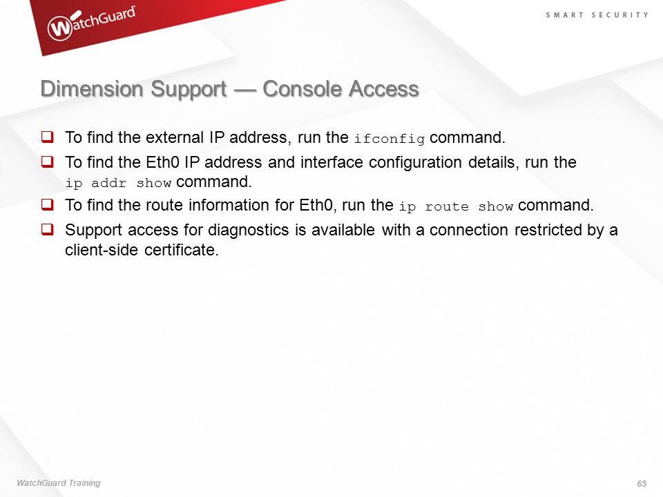 Dimension Support — Console Access  To find the external IP address, run the ifconfig command.  To find the Eth0 IP address and interface configurat