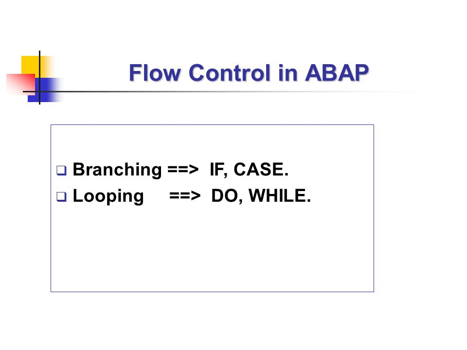  Branching ==> IF, CASE.  Looping ==> DO, WHILE.