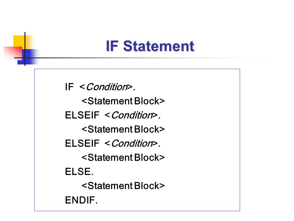 IF Statement IF. ELSEIF. ELSEIF. ELSE. ENDIF.