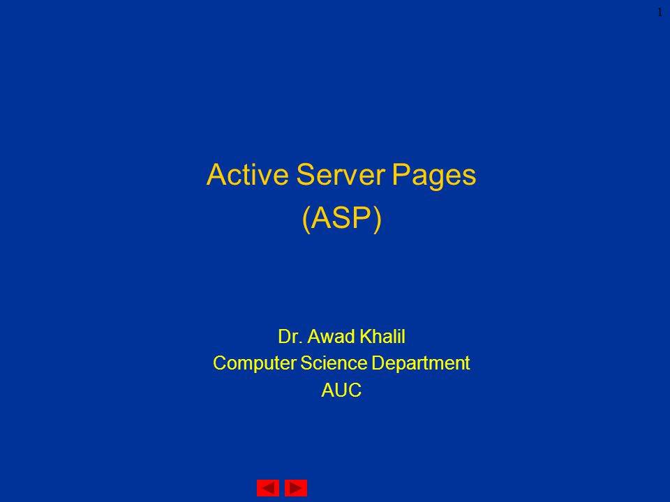 1 Active Server Pages (ASP) Dr. Awad Khalil Computer Science Department AUC