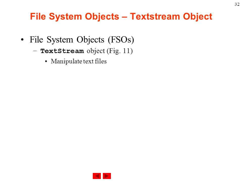 32 File System Objects – Textstream Object File System Objects (FSOs) –TextStream object (Fig.