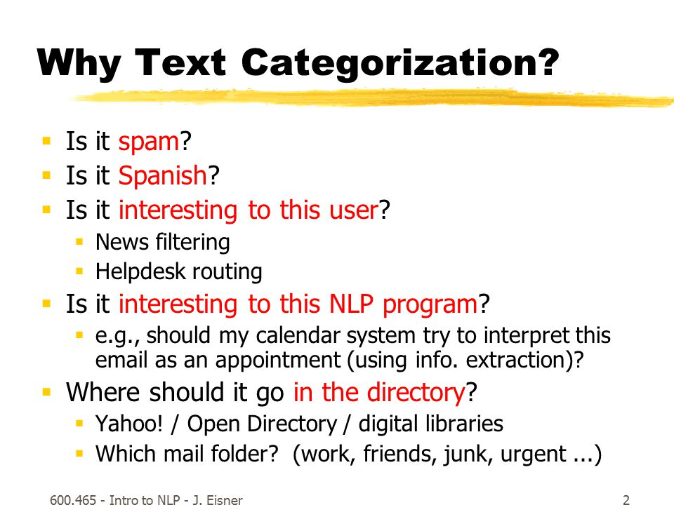 600.465 - Intro to NLP - J. Eisner2 Why Text Categorization.
