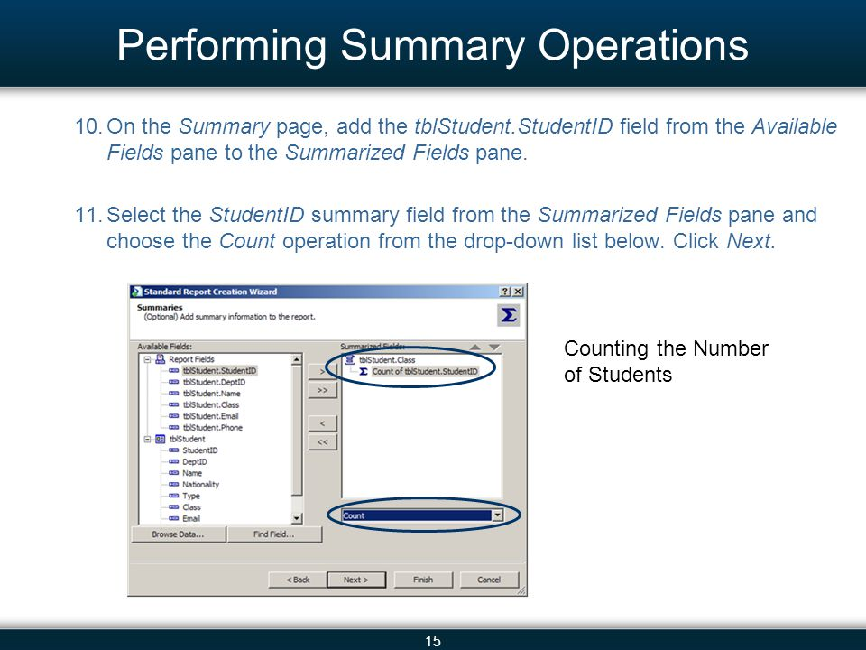 15 Performing Summary Operations 10.On the Summary page, add the tblStudent.StudentID field from the Available Fields pane to the Summarized Fields pa