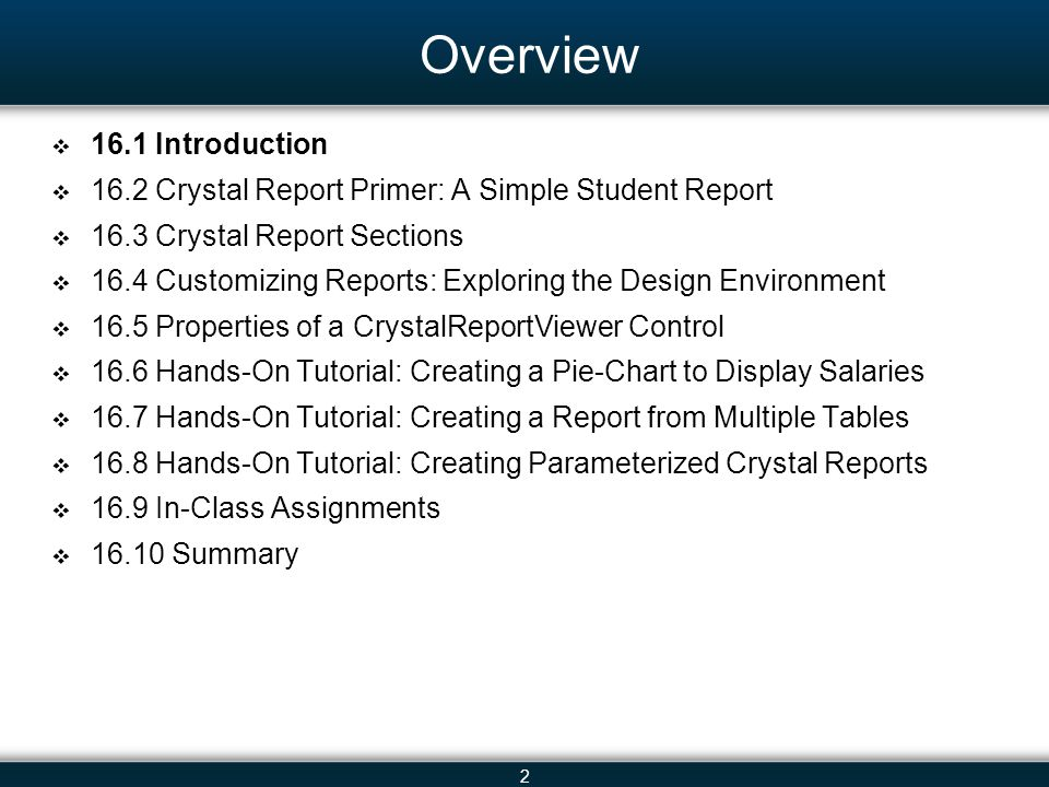2 Overview  16.1 Introduction  16.2 Crystal Report Primer: A Simple Student Report  16.3 Crystal Report Sections  16.4 Customizing Reports: Explor