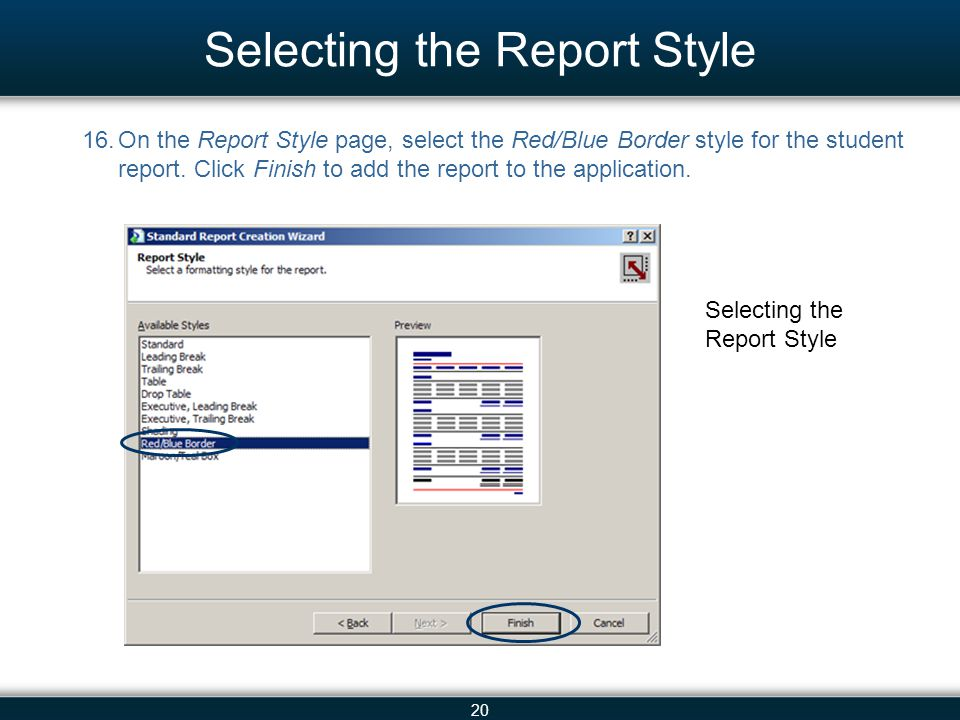 20 Selecting the Report Style 16.On the Report Style page, select the Red/Blue Border style for the student report. Click Finish to add the report to