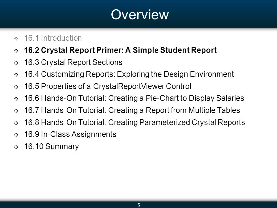 5 Overview  16.1 Introduction  16.2 Crystal Report Primer: A Simple Student Report  16.3 Crystal Report Sections  16.4 Customizing Reports: Explor