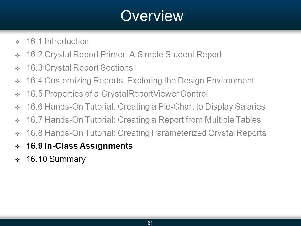 61 Overview  16.1 Introduction  16.2 Crystal Report Primer: A Simple Student Report  16.3 Crystal Report Sections  16.4 Customizing Reports: Explo