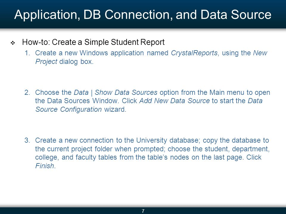 7 Application, DB Connection, and Data Source  How-to: Create a Simple Student Report 1.Create a new Windows application named CrystalReports, using