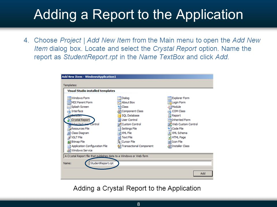 8 Adding a Report to the Application 4.Choose Project | Add New Item from the Main menu to open the Add New Item dialog box. Locate and select the Cry