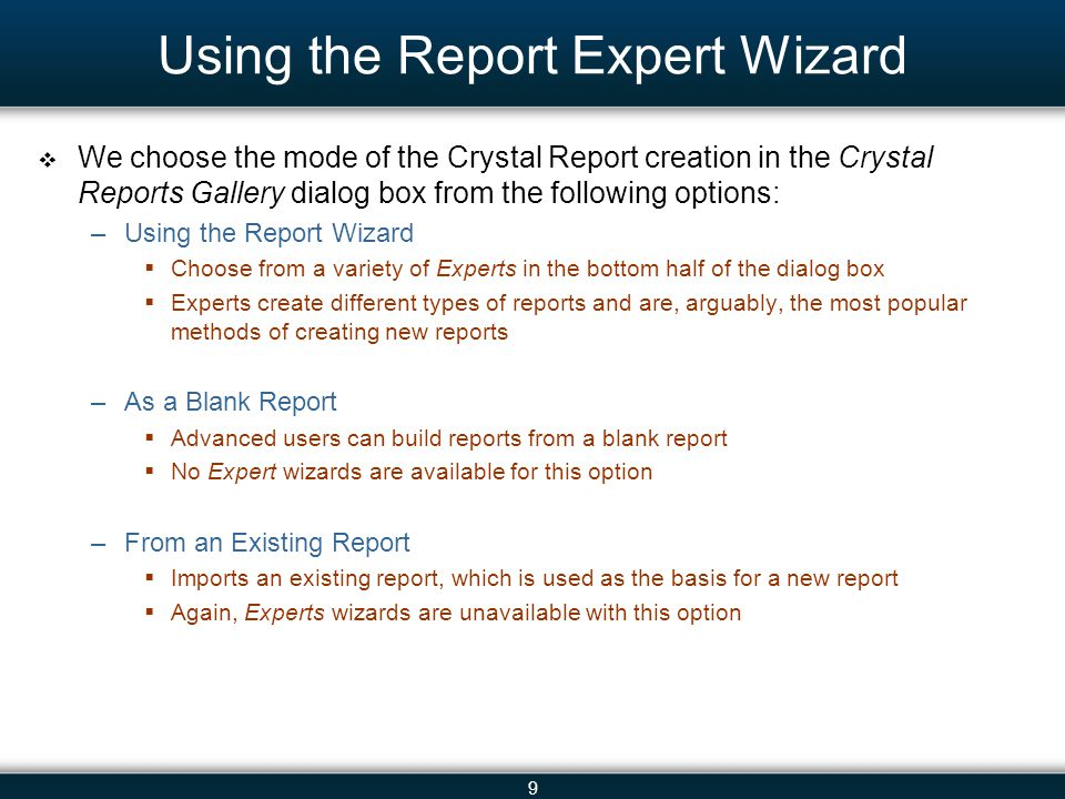 9 Using the Report Expert Wizard  We choose the mode of the Crystal Report creation in the Crystal Reports Gallery dialog box from the following opti