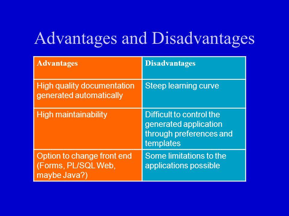 Advantages and Disadvantages AdvantagesDisadvantages High quality documentation generated automatically Steep learning curve High maintainabilityDiffi