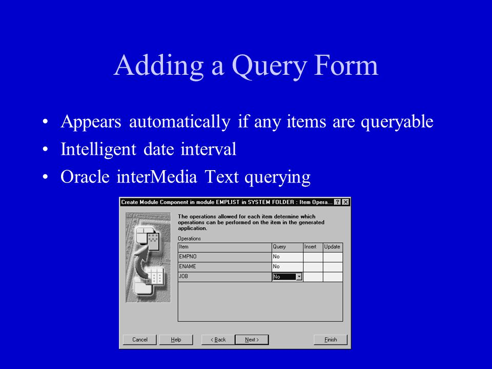Adding a Query Form Appears automatically if any items are queryable Intelligent date interval Oracle interMedia Text querying