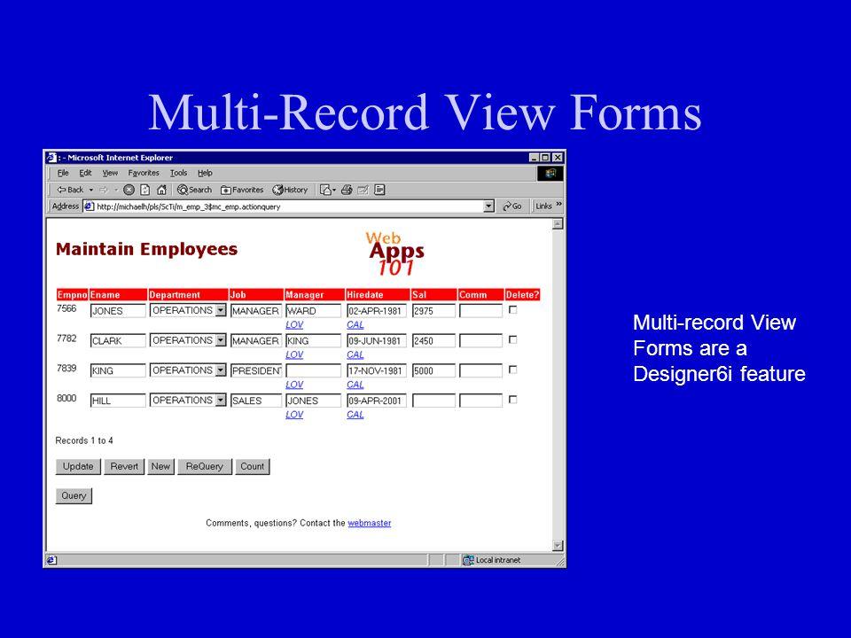 Multi-Record View Forms Multi-record View Forms are a Designer6i feature