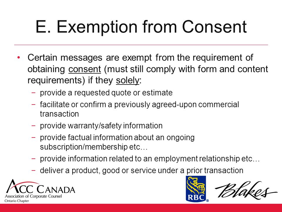 E. Exemption from Consent Certain messages are exempt from the requirement of obtaining consent (must still comply with form and content requirements)